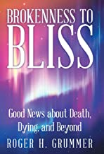 Brokenness to Bliss: Good News About Death, Dying, and Beyond