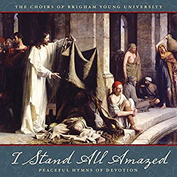 I Stand All Amazed: Peaceful Hymns of Devotion