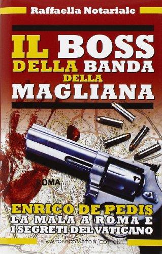 Il boss della banda della Magliana. Enrico De Pedis, la mala a Roma e i segreti del Vaticano