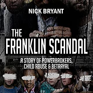 The Franklin Scandal     A Story of Powerbrokers, Child Abuse & Betrayal              By:                                                                                                                                 Nick Bryant                               Narrated by:                                                                                                                                 Nick Bryant                      Length: 20 hrs and 51 mins     67 ratings     Overall 4.5