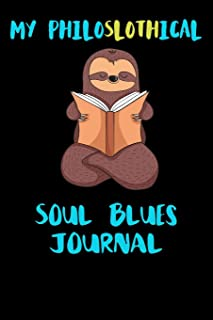 My Philoslothical Soul Blues Journal: Blank Lined Notebook Journal Gift Idea For (Lazy) Sloth Spirit Animal Lovers