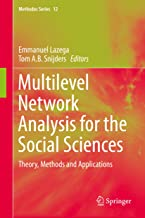 Multilevel Network Analysis for the Social Sciences: Theory, Methods and Applications (Methodos Series Book 12)