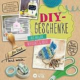 DIY-Geschenke - Aus Atelier, Werkstatt & Küche: Schenken mit Herz und Kreativität