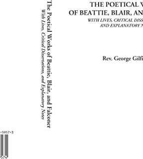 The Poetical Works of Beattie, Blair, and Falconer (With Lives, Critical Dissertations, and Explanatory Notes)
