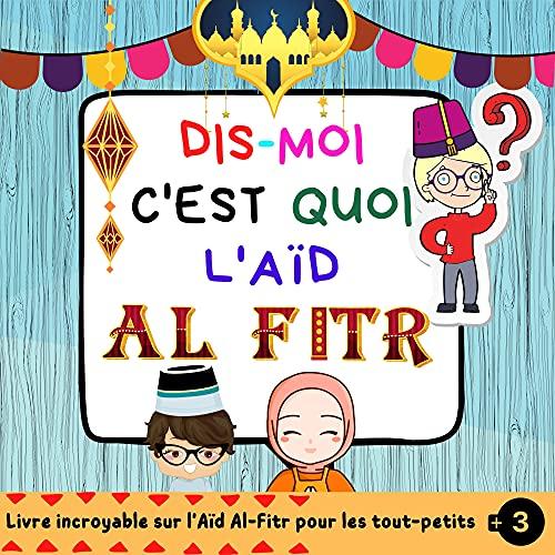 Couverture du livre Dis Moi C'est Quoi l'Aïd Al-Fitr : Un Livre pour Enfants Présentant Aïd Al-Fitr avec une Manière Intéressante et Facile. ( Islam pour enfants )