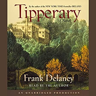 Tipperary     A Novel of Ireland              By:                                                                                                                                 Frank Delaney                               Narrated by:                                                                                                                                 Frank Delaney                      Length: 16 hrs and 46 mins     219 ratings     Overall 4.3
