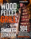 Wood Pellet Grill and Smoker Cookbook: 504 Foolproof Recipes to Master All The Essential Techniques to Bring Out the Smoky Flavor and Turn You into A Pit Master, No Matter What The Grill