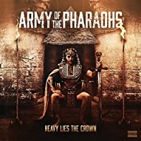 Heavy Lies the Crown by Army of the Pharaohs
