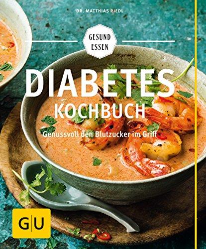 Diabetes-Kochbuch: Genussvoll den Blutzucker im Griff (GU Gesund Essen)