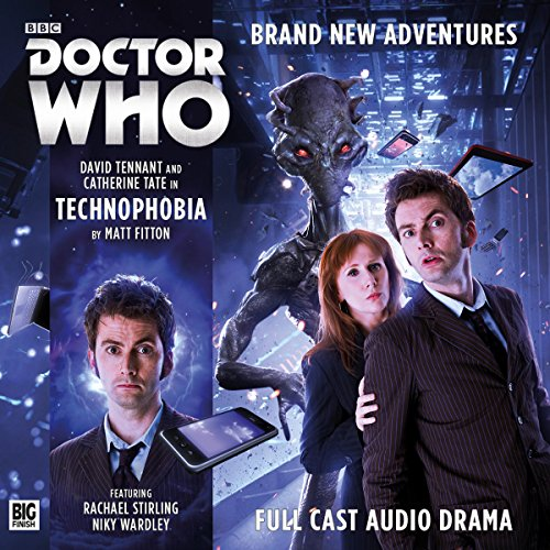 Doctor Who - The 10th Doctor Adventures - Technophobia                   By:                                                                                                                                 Matt Fitton                               Narrated by:                                                                                                                                 David Tennant,                                                                                        Catherine Tate,                                                                                        Rachael Stirling,                   and others                 Length: 57 mins     8 ratings     Overall 4.6