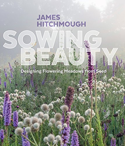 Sowing Beauty: Designing Flowering Meadows from Seed (English Edition)