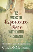12 Ways to Experience More with Your Husband: More Trust. More Passion. More Communication.