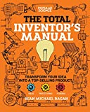 Total Inventor's Manual: Transform Your Idea into a Top-Selling Product (Popular Science)