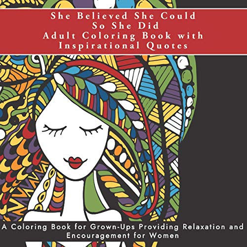 She Believed She Could So She Did Adult Coloring Book with Inspirational Quotes: A Coloring Book for Grown-Ups Providing Relaxation and Encouragement ... and Relieve Stress for Women and Teen Girls)