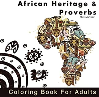 African Heritage and Proverbs Coloring Book for Adults: A collection of African Coloring Pages Accompanied with African Proverbs (African Wisdom and ... African Designs for Relaxation and Calming)