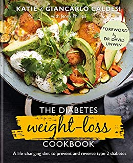 The Diabetes Weight-Loss Cookbook: A life-changing diet to prevent and reverse type 2 diabetes (English Edition) par [Katie Caldesi, Giancarlo Caldesi, Dr David Unwin]
