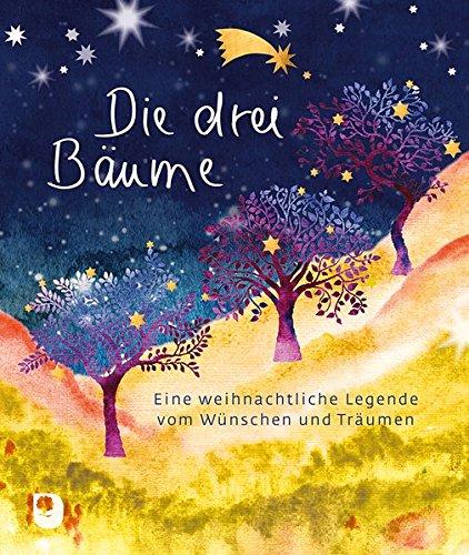 Die drei Bäume: Eine weihnachtliche Legende vom Wünschen und Träumen (Eschbacher Geschenkheft)