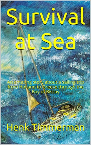 Survival at Sea: An amazing story about a sailing trip from Holland to Greece through the Bay of Biscay (English Edition)