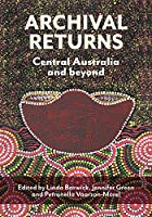 Archival Returns: Central Australia and Beyond (Indigenous Music of Australia)