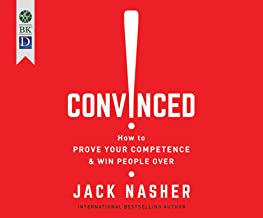 Convinced!: How to Prove Your Competence & Win People over
