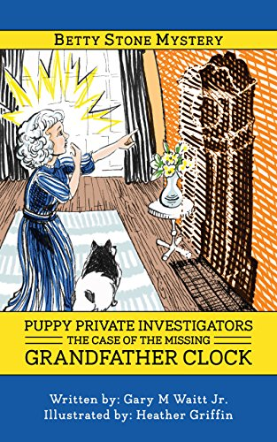 Puppy Private Investigators: The Case of the Missing Grandfather Clock: A Betty Stone Mystery (The Betty Stone Mysteries Book 1) (English Edition)