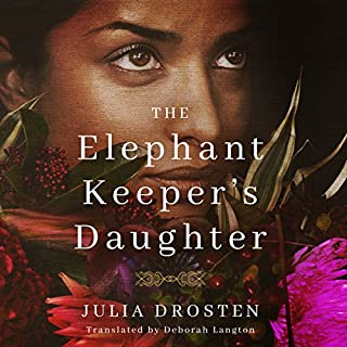 The Elephant Keeper's Daughter                   By:                                                                                                                                 Julia Drosten,                                                                                        Deborah Langton - translator                               Narrated by:                                                                                                                                 Deepa Samuel                      Length: 9 hrs and 55 mins     16 ratings     Overall 4.3