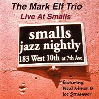 Live at Small's: Smalls Jazz Nightly by The Mark Elf Trio (2013-05-03)
