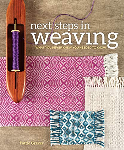 Compare Textbook Prices for Next Steps In Weaving: What You Never Knew You Needed to Know Illustrated Edition ISBN 9781620336274 by Graver, Pattie