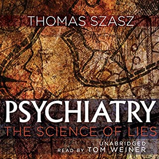 Psychiatry     The Science of Lies              By:                                                                                                                                 Thomas Szasz                               Narrated by:                                                                                                                                 Tom Weiner                      Length: 4 hrs and 38 mins     3 ratings     Overall 3.3
