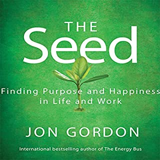 The Seed     Finding Purpose and Happiness in Life and Work              By:                                                                                                                                 Jon Gordon                               Narrated by:                                                                                                                                 Erik Synnestvedt                      Length: 3 hrs and 9 mins     360 ratings     Overall 4.4