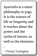 Ayurveda is a sister philosophy to yoga.... - Christy Turlington quotes fridge magnet, White