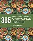 Oops! 365 Yummy Vegetarian Brunch Recipes: The Best Yummy Vegetarian Brunch Cookbook on Earth