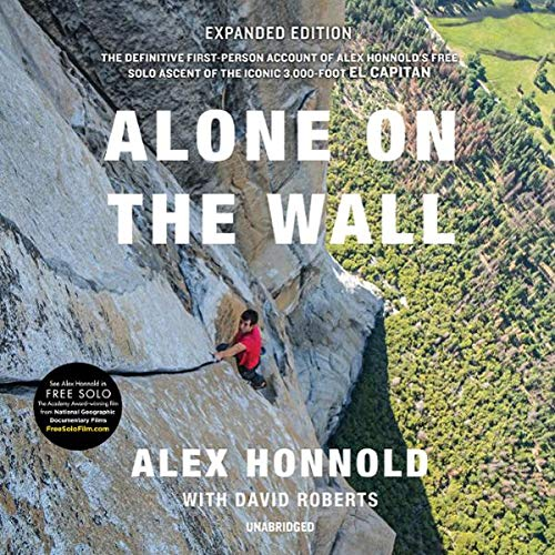Alone on the Wall (Expanded Edition)                   By:                                                                                                                                 Alex Honnold,                                                                                        David Roberts                               Narrated by:                                                                                                                                 Andrew Eiden,                                                                                        Will Damron                      Length: 8 hrs and 46 mins     Not rated yet     Overall 0.0