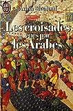 LES CROISADES VUES PAR LES ARABES - 01/01/1985