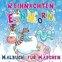Weihnachten Einhorn Malbuch fuer Maedchen: 25 Nummerierte Weihnachtsmalvorlagen mit Einhoerner | Einhorn Adventskalender zum Ausmalen fuer Kinder