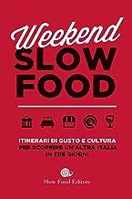 Scaricare Libri Weekend Slow Food. Itinerari di gusto e cultura per scoprire un'altra Italia in tre giorni PDF