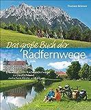 Das große Buch der Radfernwege: Die schönsten Radwanderwege in Deutschland zwischen Küste und Alpen