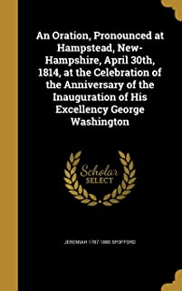 An Oration, Pronounced at Hampstead, New-Hampshire, April 30th, 1814, at the Celebration of the Anniversary of the Inaugur...