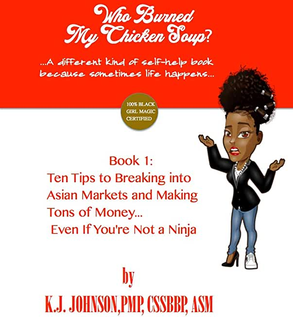 Who Burned My Chicken Soup? : Book 1: Ten Tips to Break into Asian Markets and Make Tons of Money...Even if You're Not a Ninja (Business and Entrepreneurship) (English Edition)