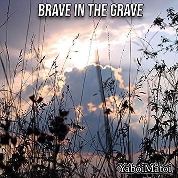 Brave in the Grave