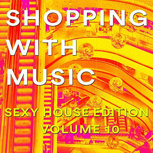 Shopping with Music (Sexy House Edition Vol. 10)