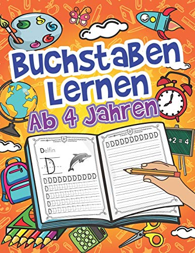 Buchstaben Lernen Ab 4 Jahren: Das Alphabet Mit Druckschrift Schreiben Lernen Und Üben. Ideal Für Kinder Als Vorbereitung Für Die Vor- Und Grundschule!