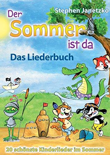 Der Sommer ist da - 20 schönste Kinderlieder im Sommer: Das Liederbuch mit allen Texten, Noten und Gitarrengriffen zum Mitsingen und Mitspielen