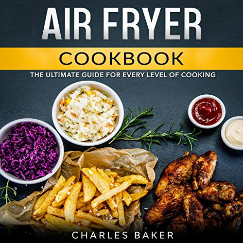 Air Fryer Cookbook: The Ultimate Guide for Every Level of Cooking (with 75+ Fantastical Recipes) audiobook cover art