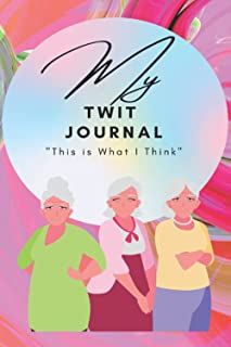 "My TWIT Journal (For Women): ""This is What I Think"" (Women 55+) (My TWIT (""This is What I Think"") Women's Journal Series)"