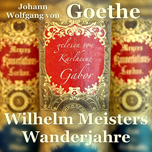 Wilhelm Meisters Wanderjahre                   By:                                                                                                                                 Johann Wolfgang von Goethe                               Narrated by:                                                                                                                                 Karlheinz Gabor                      Length: 19 hrs and 5 mins     Not rated yet     Overall 0.0