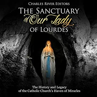 The Sanctuary of Our Lady of Lourdes     The History and Legacy of the Catholic Church's Haven of Miracles              By:                                                                                                                                 Charles River Editors                               Narrated by:                                                                                                                                 Jim D. Johnston                      Length: 2 hrs     1 rating     Overall 3.0