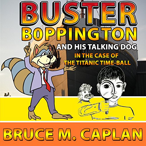 Buster Boppington and His Talking Dog: The Case of the Titanic Time-Ball audiobook cover art