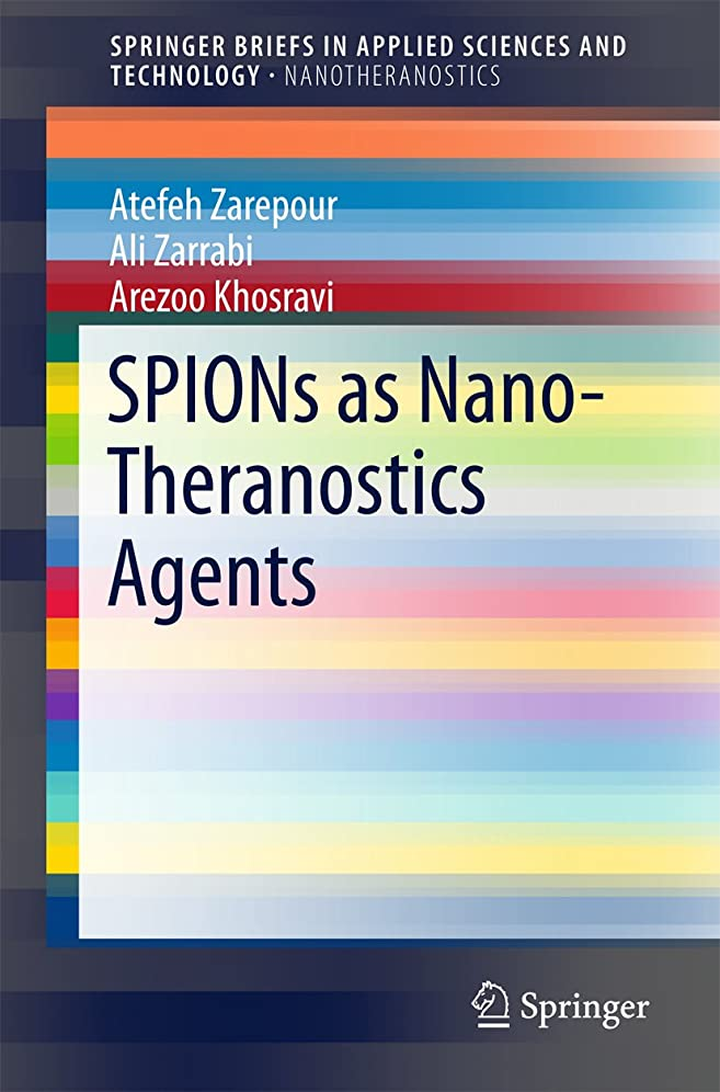 牧師哀貫通SPIONs as Nano-Theranostics Agents (SpringerBriefs in Applied Sciences and Technology) (English Edition)