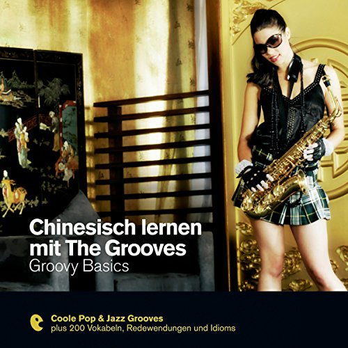 Couverture de Chinesisch lernen mit The Grooves - Groovy Basics
